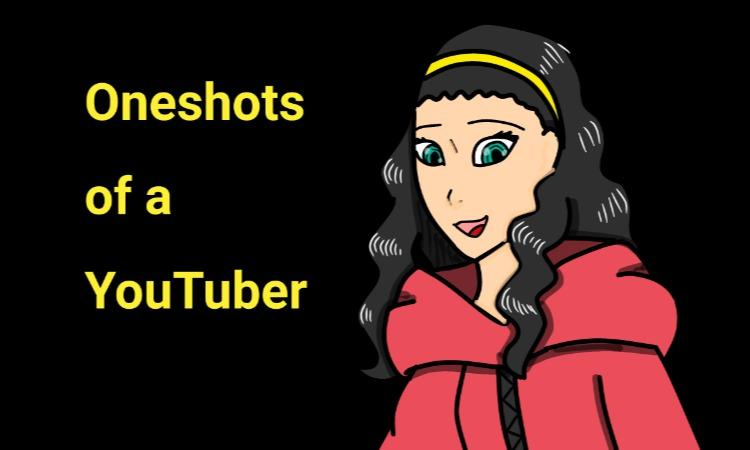 Oneshots of a Youtuber