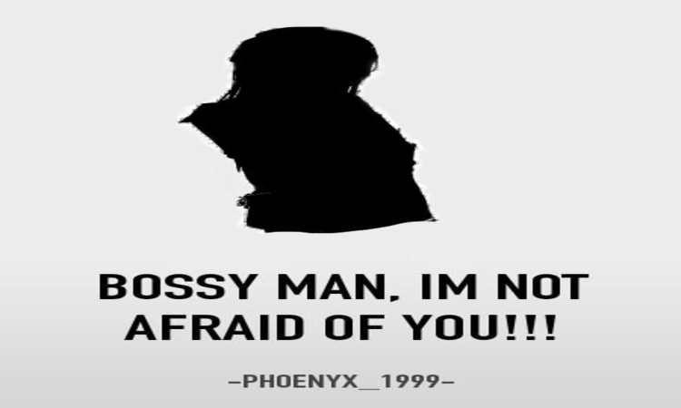 Bossy Man, I'm Not Afraid of You!!!