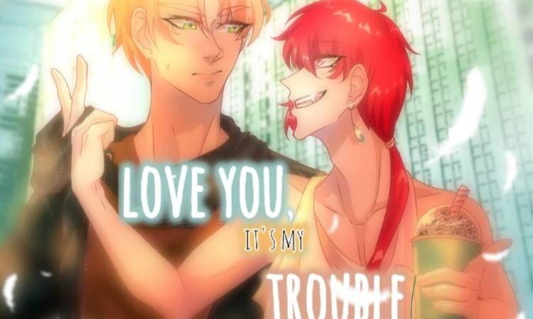 Love you, it's my Trouble!