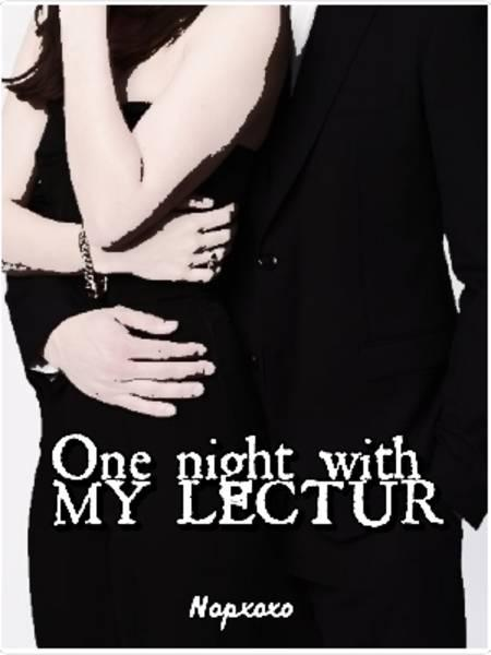 ONE NIGHT WITH MY LECTURE