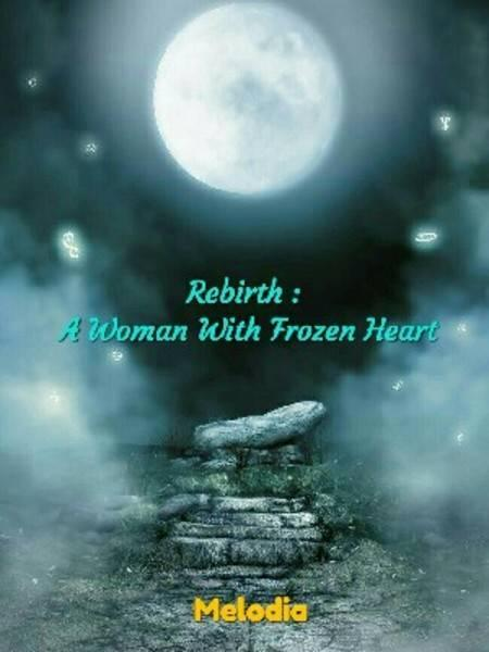 Rebirth : A Woman With Frozen Heart