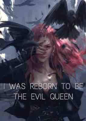 I was reborn to  be the evil queen