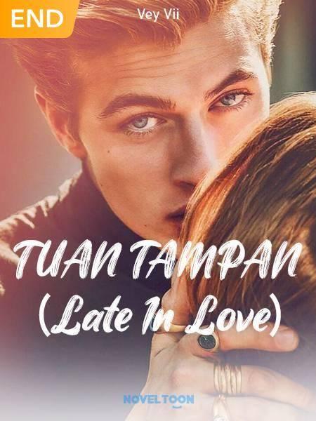 TUAN TAMPAN (Late In Love)