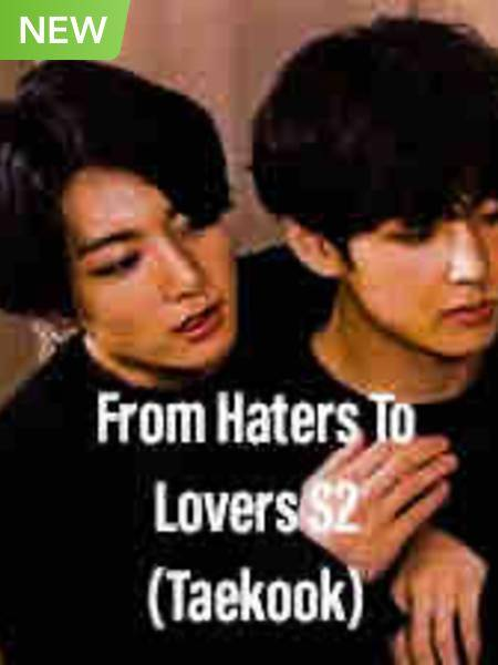 From Hater to Lover S2(Taekook)