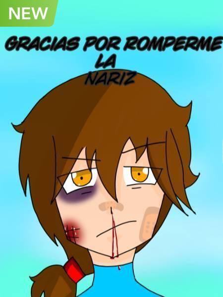 Gracias Por Romperme La Nariz