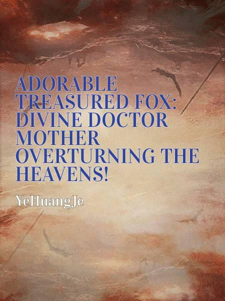 Adorable Treasured Fox: Divine Doctor Mother Overturning The Heavens!