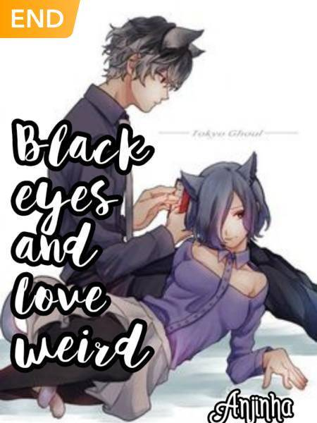 Black eyes and Love weird