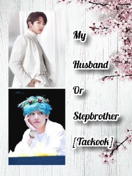 My Husband Or Stepbrother (Taekook/Vkook)