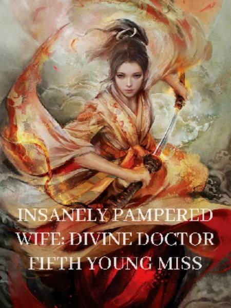 Insanely Pampered Wife: Divine Doctor Fifth Young Miss