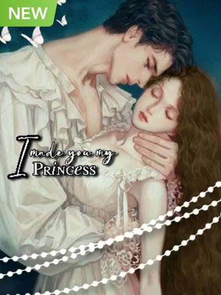 I Made You My Princess