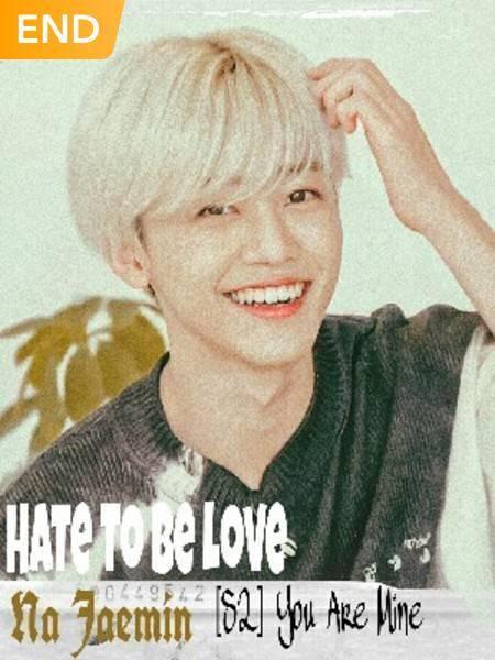 HATE TO BE LOVE {NA JAEMIN❤}