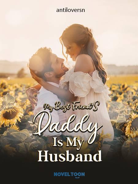 My Best Friend'S Daddy Is My Husband