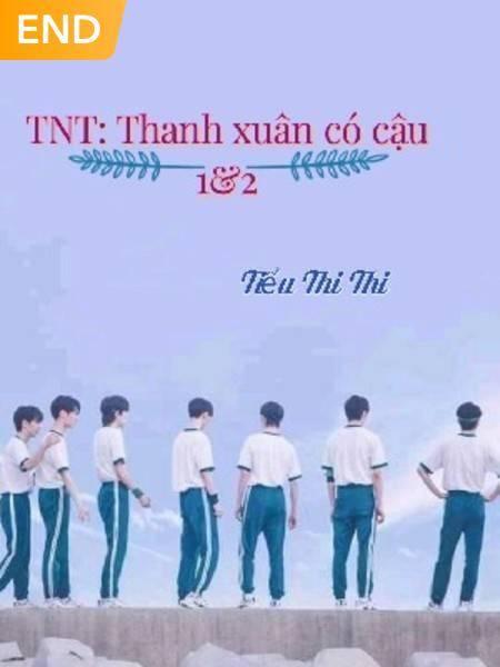 TNT: Thanh Xuân Có Cậu 1&2