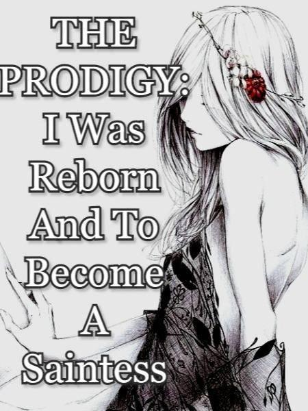 THE PRODIGY: I Was Reborn And To  Became A Saintess