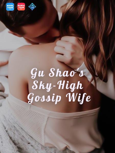 Gu Shao's Sky-High Gossip Wife