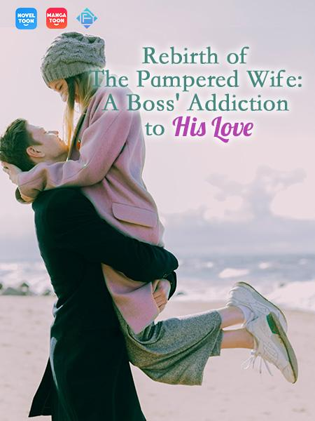 Rebirth of The Pampered Wife: A Boss' Addiction to His Love