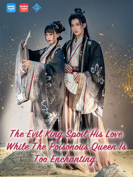 The Evil King Spoil His Love While The Poisonous Queen Is Too Enchanting.
