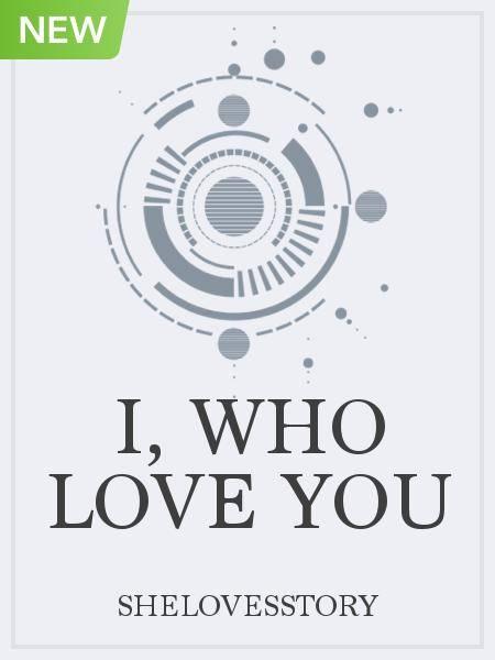 I, Who Love You