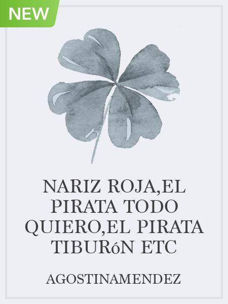 Nariz Roja,El Pirata Todo Quiero,El Pirata Tiburón Etc