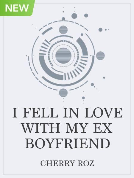 I Fell In Love With My Ex Boyfriend